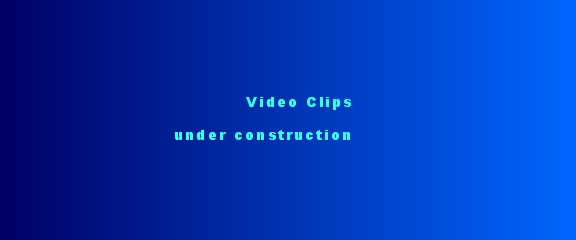 Video Clips  under construction